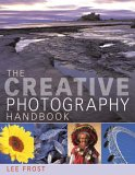 The Creative Photography Handbook: A Sourcebook Of Techniques And Ideas