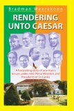 Rendering Unto Caesar: A Fascinating Story of One Man's Tenure Under Nine Prime Ministers and Presidents of Sri Lanka
