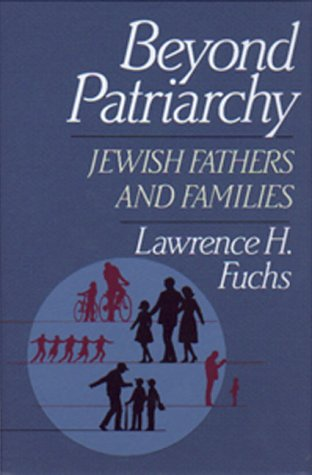 Beyond Patriarchy: Jewish Fathers And Families