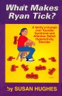 What Makes Ryan Tic?: A Familys Triumph Over Tourette Syndrome and Attention Deficit Hyperactivity Disorder