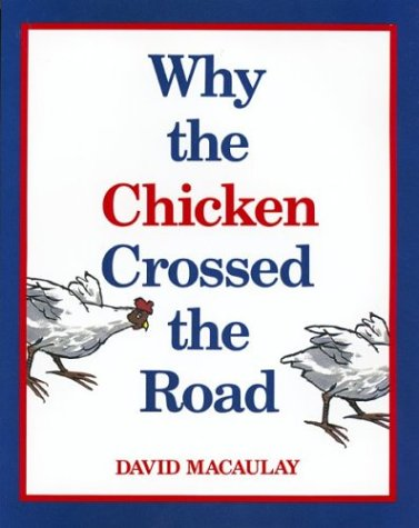 Why the Chicken Crossed the Road by David Macaulay