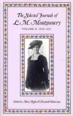 The Selected Journals of L.M. Montgomery, Vol. 2: 1910-1921 (The Selected Journals of L.M. Montgomery #2)