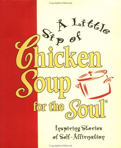 A Little Sip of Chicken Soup for the Soul: Inspiring Stories of Self-affirmation (Little Books)