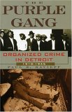 The Purple Gang: Organized Crime in Detroit 1910-1945