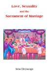 Love, Sexuality, And The Sacrament Of Marriage by John Chryssavgis
