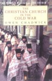 The Christian Church in the Cold War (The Penguin History of the Church. #7)