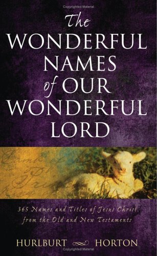 The Wonderful Names of Our Wonderful Lord: 365 Names and Titles of Jesus Christ from the Old and New Testaments