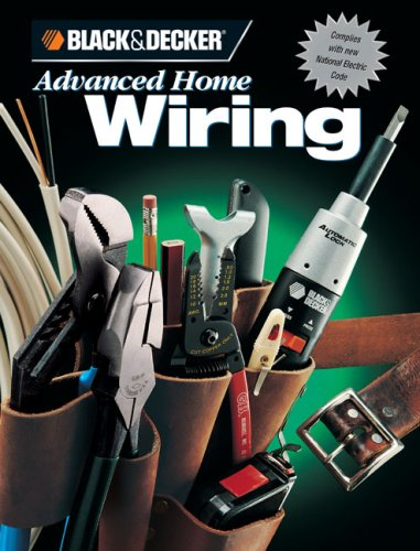 Advanced Home Wiring (Black & Decker Home Improvement Library)