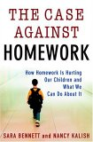 The Case Against Homework: How Homework Is Hurting Our Children and What We Can Do About It