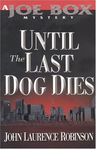 Until the Last Dog Dies: A Joe Box Mystery