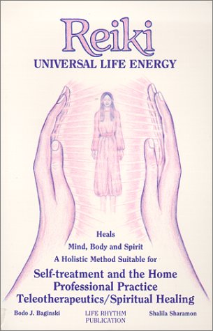 Reiki: Universal Life Energy: Holistic Method Suitable for Self-Treatment and the Home Professional Practice, Teleotherapeutics/Spiritual Healing
