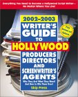 Writer's Guide To Hollywood Producers, Directors, And Screenwriter's Agents, 2002 2003: Who They Are! What They Want! And How To Win Them Over!
