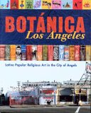 Botanica Los Angeles: Latino Popular Religious Art in the City of Angels