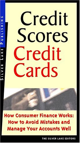 Credit Scores, Credit Cards: How Consumer Finance Works/How To Avoid Mistakes And Manage Your Accounts Well