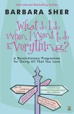 What Do I Do When I Want To Do Everything?: A Revolutionary Programme For Doing Everything That You Love