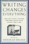 Writing Changes Everything: 627 Best Things Anyone Ever Said about Writing