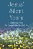 Jesus' Silent Years: Exploring Facts the Gospels Do Not Tell Us