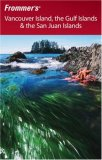 Frommer's Vancouver Island, the Gulf Islands & the San Juan Islands