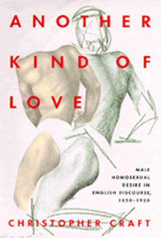 Another Kind of Love: Male Homosexual Desire in English Discourse, 1850-1920