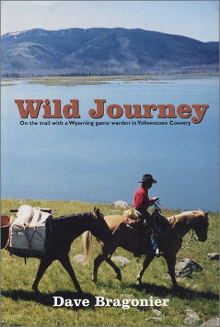 Wild Journey : On the Trail with a Wyoming Game Warden in Yellowstone Country