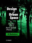 Design Of Urban Space: An Inquiry Into A Socio Spatial Process
