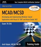 McAd/MCSD Training Guide (70-316): Developing and Implementing Windows-Based Applications with Visual C# and Visual Studio.Net