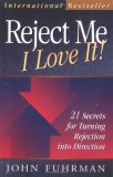 Reject Me   I Love It!: 21 Secrets For Turning Rejection Into Direction (Personal Development Series)