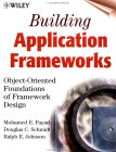 Building Application Frameworks: Object-Oriented Foundations of Framework Design