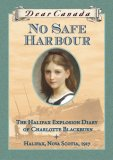No Safe Harbour: The Halifax Explosion Diary of Charlotte Blackburn (Dear Canada))