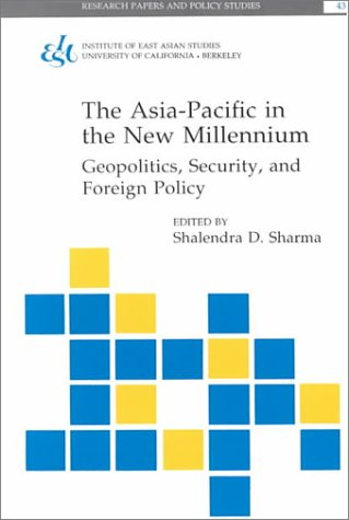 The Asia Pacific In The New Millennium: Geopolitics, Security, And Foreign Policy (Research Papers And Policy Studies, 43)