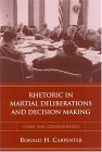 Rhetoric In Martial Deliberations And Decision Making: Cases And Consequences