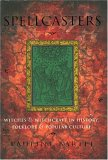 Spellcasters: Witches and Witchcraft in History, Folklore, and Popular Culture