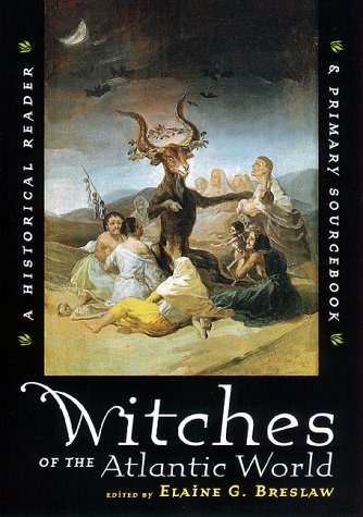 Witches of the Atlantic World: An Historical Reader and Primary Sourcebook