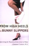 From High Heels to Bunny Slippers: Surviving the Transition from Career to Home