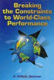 Breaking the Constraints to World Class Performance by H. William Dettmer