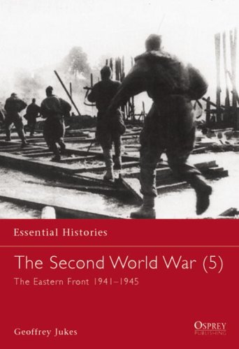 The Second World War (5): The Eastern Front 1941–1945 (Essential Histories #24)