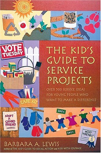 The Kid's Guide to Service Projects by Barbara A. Lewis