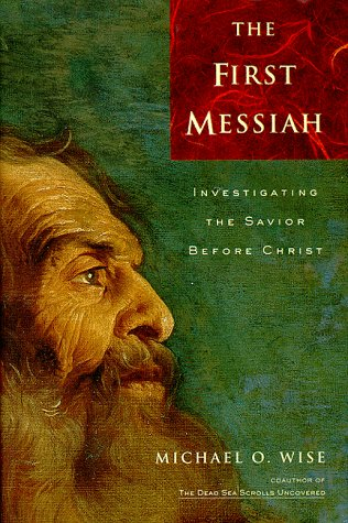 The First Messiah: Investigating the Savior Before Jesus