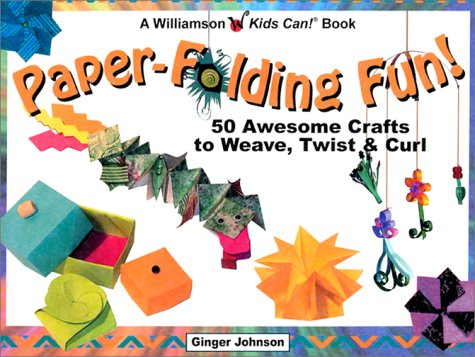 Paper-Folding Fun!: 50 Awesome Crafts to Weave, Twist & Curl