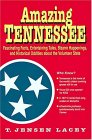 Amazing Tennessee: Fascinating Facts, Entertaining Tales, Bizarre Happenings, and Historical Oddities about the Volunteer State