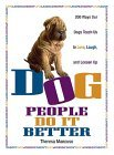 Dog People Do It Better: 200 ways our dogs teach us to love, laugh, and loosen up