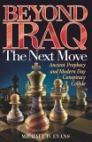 Beyond Iraq: The Next Move: Ancient Prophecy and Modern Day Conspiracy Collide