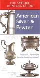 Antique Hunter's Guide to American Silver & Pewter