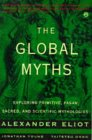 The Global Myths: Exploring Primitive, Pagan, Sacred, and Scientific Mythologies