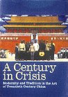 Century in Crisis Modernity and Tradition in the Art of 20th Century China