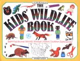 The Kids' Wildlife Book: Exploring Animal Worlds Through Indoor/Outdoor Experiences