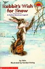 Rabbit's Wish For Snow: A Native American Legend