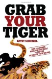 """""""Grab Your Tiger: How 110 Women Made The First Move To Capture The Men Of Their Dreams"""""""