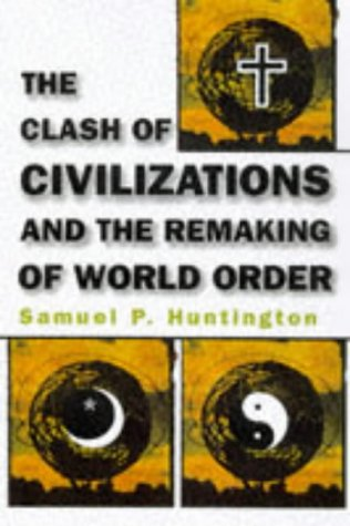 (2011) Huntington, The Clash of Civilizations: And the Remaking of World Order