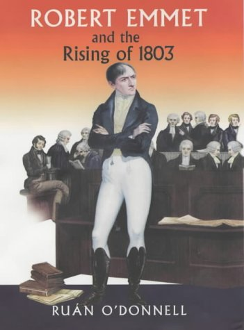 Robert Emmet and the Rising of 1803